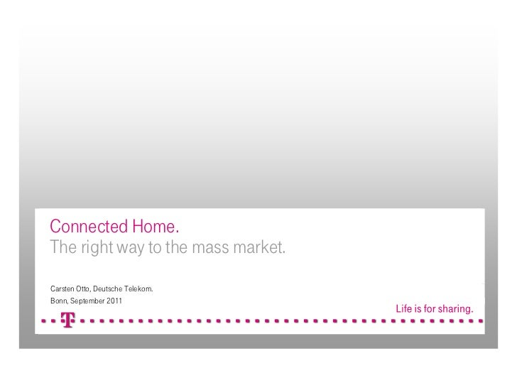 Connected Home.The right way to the mass market.Carsten Otto, Deutsche Telekom.Bonn, September 2011