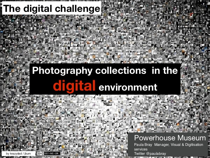 The digital challenge                     Photography collections in the                         digital environment      ...