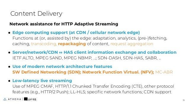 Network assistance for HTTP Adaptive Streaming ● Edge computing support (at CDN / cellular network edge) Functions at (or,...