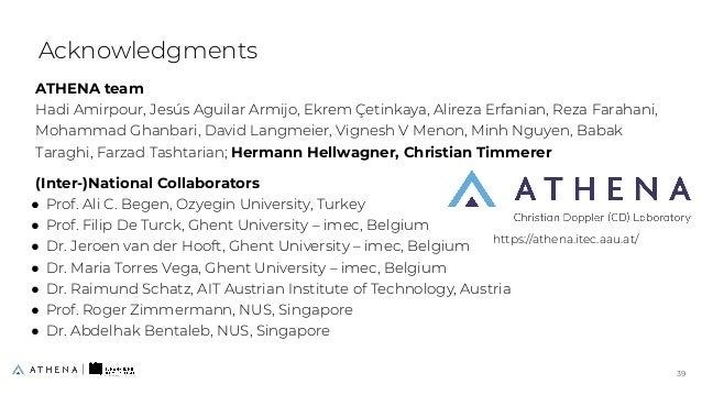 ATHENA team Hadi Amirpour, Jesús Aguilar Armijo, Ekrem Çetinkaya, Alireza Erfanian, Reza Farahani, Mohammad Ghanbari, Davi...