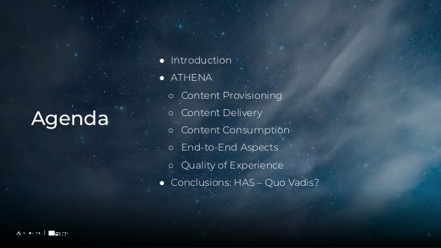 ● Introduction ● ATHENA ○ Content Provisioning ○ Content Delivery ○ Content Consumption ○ End-to-End Aspects ○ Quality of ...