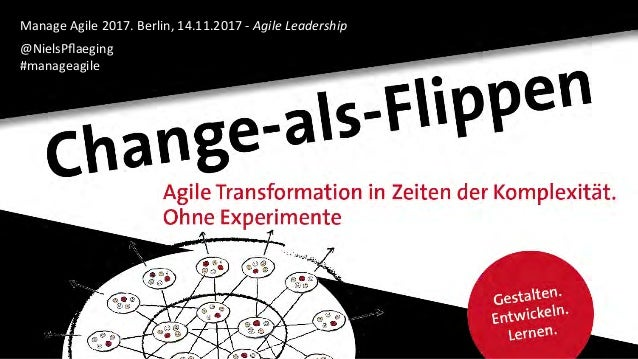 Manage	Agile	2017.	Berlin,	14.11.2017	-	Agile	Leadership	 		 @NielsPflaeging			 #manageagile