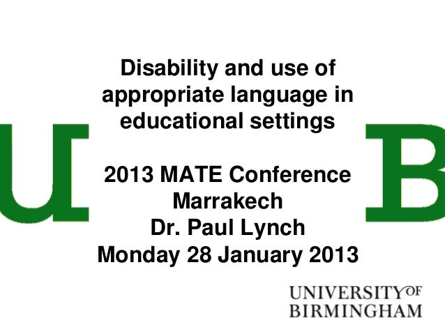 Disability and use ofappropriate language in educational settings2013 MATE Conference      Marrakech    Dr. Paul LynchMond...