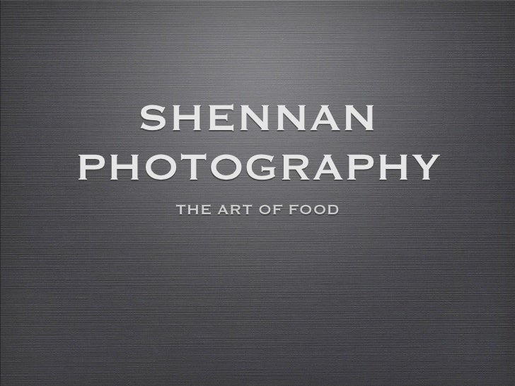 SHENNAN PHOTOGRAPHY    THE ART OF FOOD
