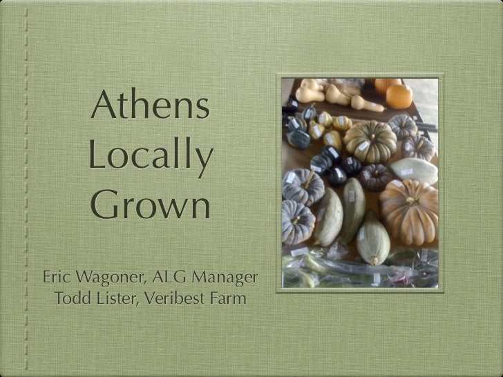 Athens      Locally      Grown Eric Wagoner, ALG Manager  Todd Lister, Veribest Farm