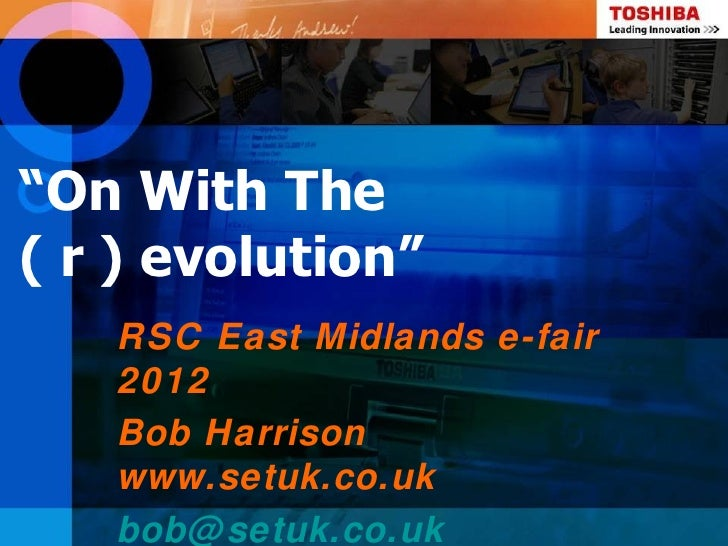 """On With The( r ) evolution""   RSC East Midlands e-fair   2012   Bob Harrison   www.setuk.co.uk   bob@ setuk.co.uk"