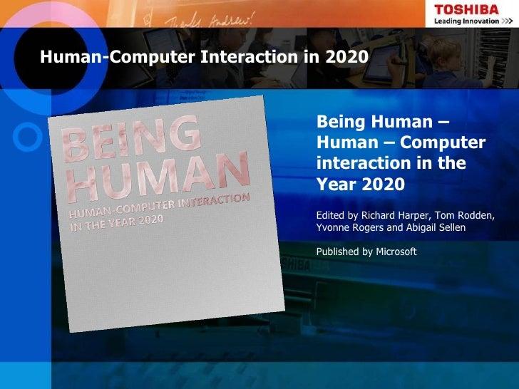 Human-Computer Interaction in 2020                            Being Human –                            Human – Computer   ...