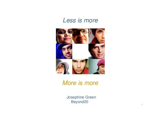Less is moreMore is more Josephine Green   Beyond20                   1