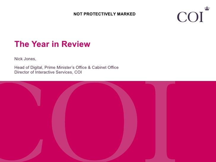 The Year in Review Nick Jones,  Head of Digital, Prime Minister's Office & Cabinet Office Director of Interactive Services...