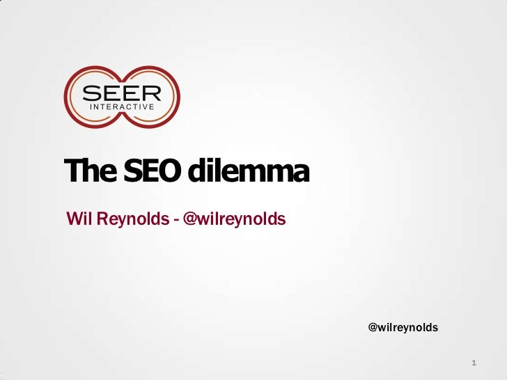 The SEO dilemmaWil Reynolds - @wilreynolds                              @wilreynolds                                      ...