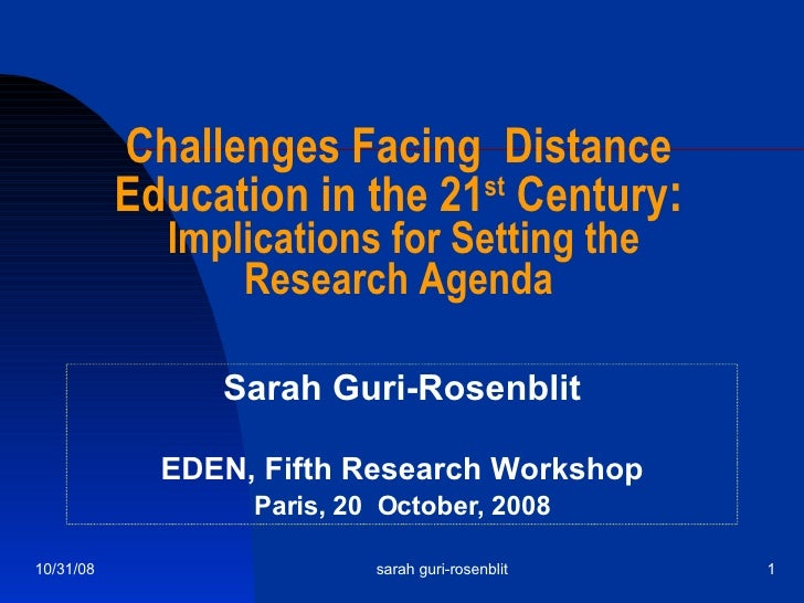 Challenges Facing  Distance Education in the 21 st  Century : Implications for Setting the  Research Agenda Sarah Guri-Ros...