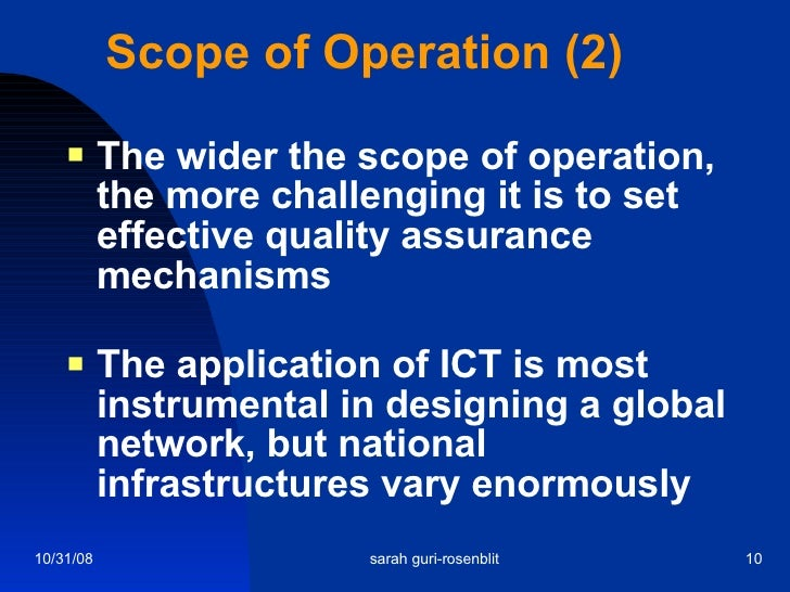 Scope of Operation (2) <ul><li>The wider the scope of operation, the more challenging it is to set effective quality assur...