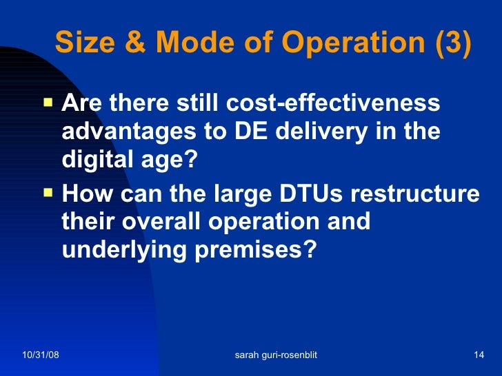 Size & Mode of Operation (3) <ul><li>Are there still cost-effectiveness advantages to DE delivery in the digital age? </li...
