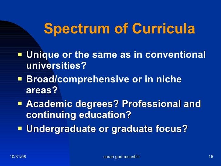 Spectrum of Curricula <ul><li>Unique or the same as in conventional universities? </li></ul><ul><li>Broad/comprehensive or...
