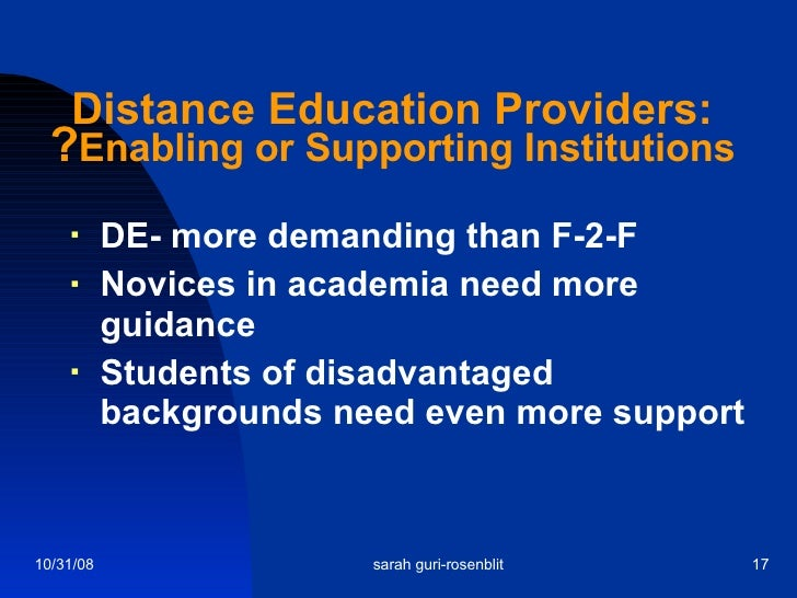 Distance Education Providers: Enabling or Supporting Institutions ? <ul><li>DE- more demanding than F-2-F </li></ul><ul><l...