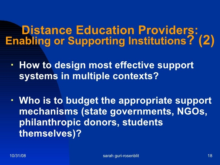Distance Education Providers: Enabling or Supporting Institutions ? (2) <ul><li>How to design most effective support syste...