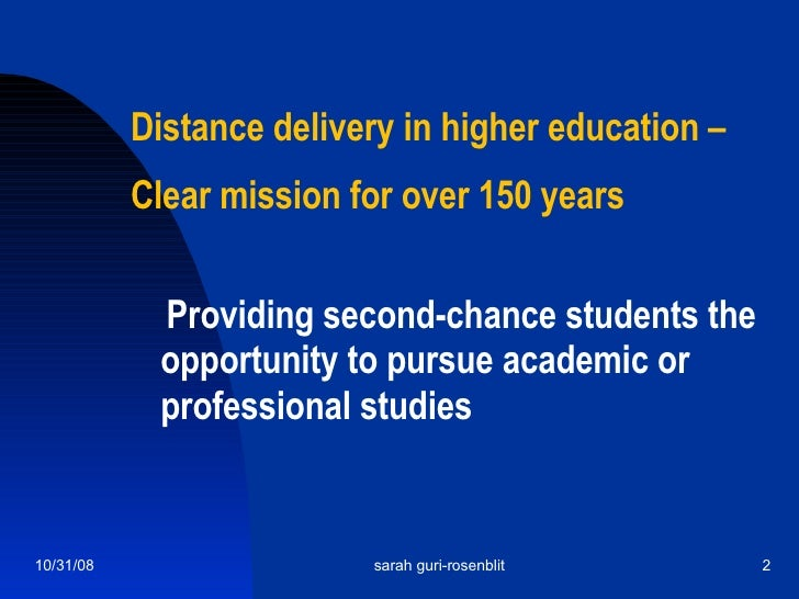 Distance delivery in higher education –  Clear mission for over 150 years <ul><li>Providing second-chance students the opp...