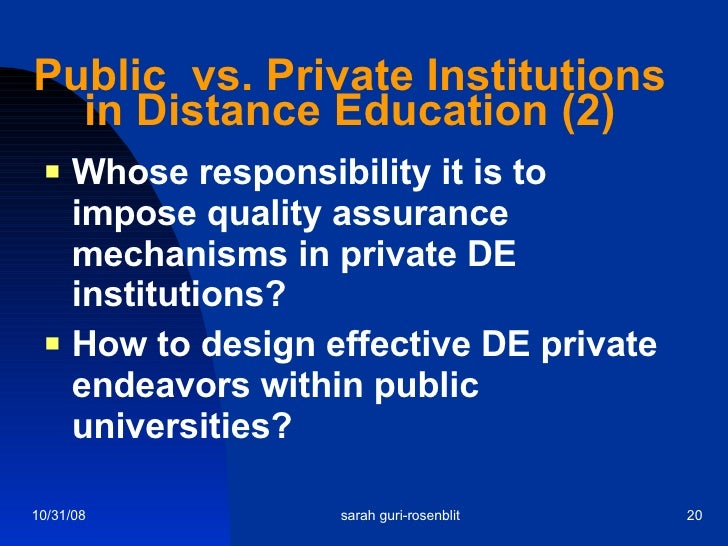 Public  vs. Private Institutions in Distance Education (2) <ul><li>Whose responsibility it is to impose quality assurance ...