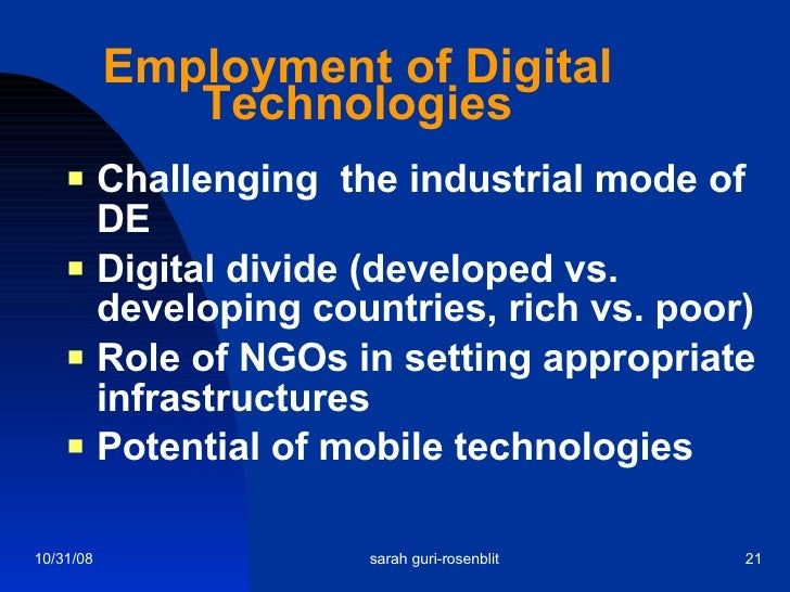 Employment of Digital Technologies <ul><li>Challenging  the industrial mode of DE </li></ul><ul><li>Digital divide (develo...