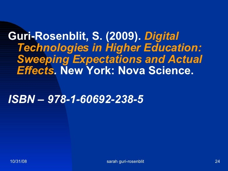 <ul><li>Guri-Rosenblit, S. (2009).  Digital Technologies in Higher Education: Sweeping Expectations and Actual Effects .  ...