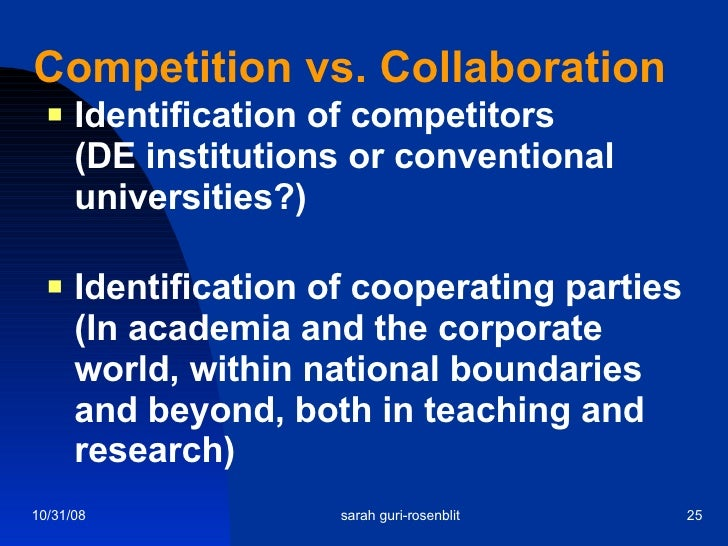 Competition vs. Collaboration <ul><li>Identification of competitors (DE institutions or conventional universities?) </li><...