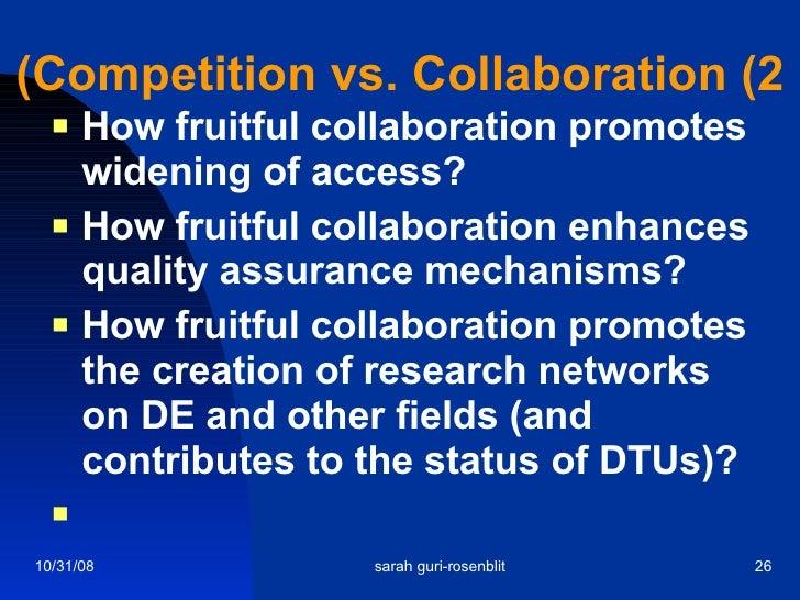 Competition vs. Collaboration (2) <ul><li>How fruitful collaboration promotes widening of access? </li></ul><ul><li>How fr...