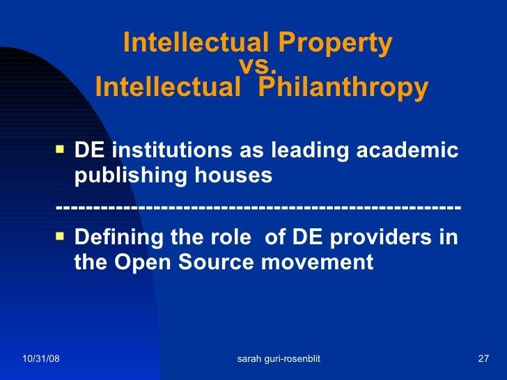 Intellectual Property vs.  Intellectual  Philanthropy <ul><li>DE institutions as leading academic publishing houses </li><...
