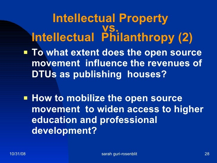 Intellectual Property vs.  Intellectual  Philanthropy (2) <ul><li>To what extent does the open source movement  influence ...