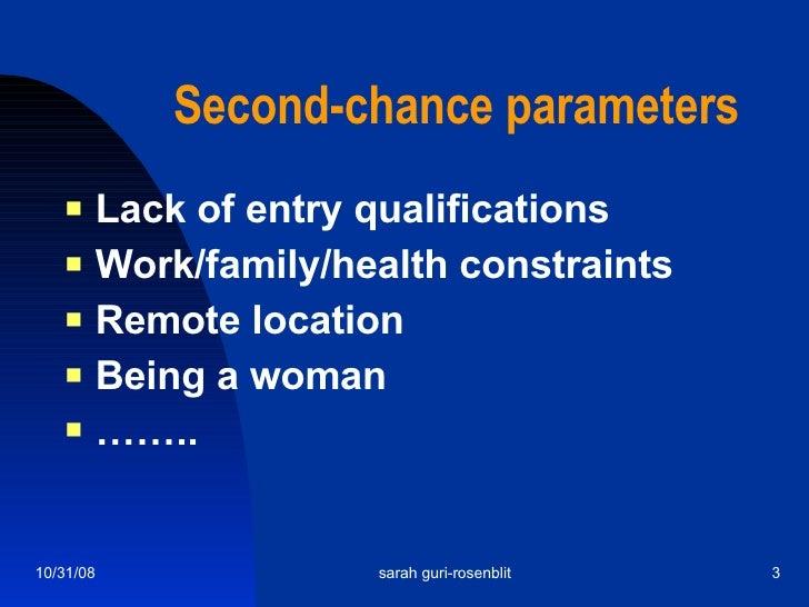 Second-chance parameters <ul><li>Lack of entry qualifications </li></ul><ul><li>Work/family/health constraints </li></ul><...