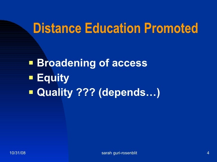 Distance Education Promoted <ul><li>Broadening of access </li></ul><ul><li>Equity </li></ul><ul><li>Quality ??? (depends…)...