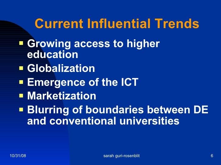 Current Influential Trends <ul><li>Growing access to higher education </li></ul><ul><li>Globalization </li></ul><ul><li>Em...