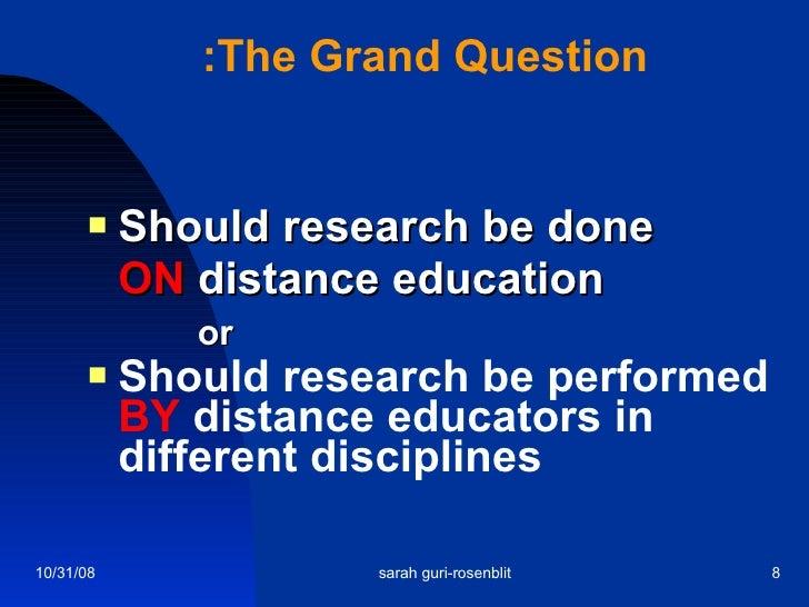 The Grand Question: <ul><li>Should research be done ON  distance education </li></ul><ul><li>or </li></ul><ul><li>Should r...