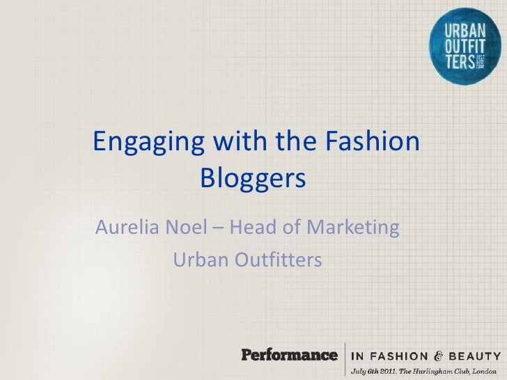 Engaging with the Fashion        BloggersAurelia Noel – Head of Marketing         Urban Outfitters