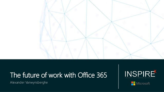 The future of work with Office 365 Alexander Vanwynsberghe