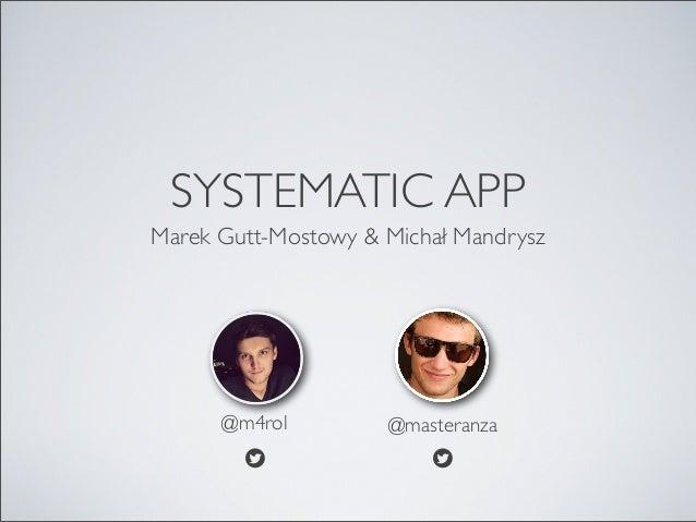 SYSTEMATIC APPMarek Gutt-Mostowy & Michał Mandrysz@m4rolb@masteranzab