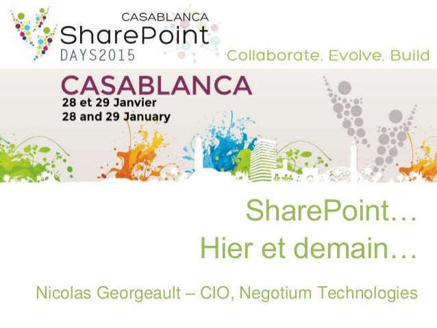 SharePoint… Hier et demain… Nicolas Georgeault – CIO, Negotium Technologies