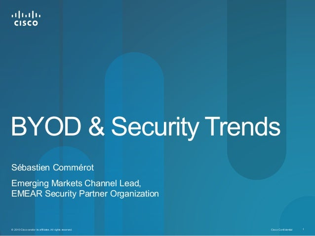 Cisco Confidential 1© 2010 Cisco and/or its affiliates. All rights reserved.BYOD & Security TrendsSébastien CommérotEmergi...
