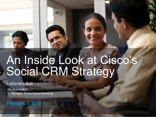 An Inside Look at Cisco's Social CRM Strategy LaSandra Brill  @LaSandraBrill  Sr. Manager, Social Media Marketing  Februar...