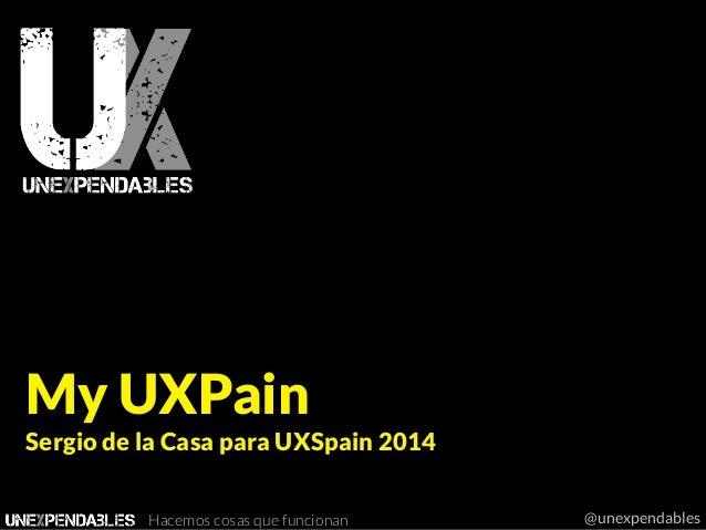 Hacemos cosas que funcionan  @unexpendables My UXPain Sergio de la Casa para UXSpain 2014