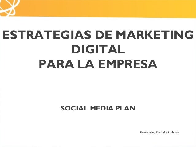 ESTRATEGIAS DE MARKETING        DIGITAL    PARA LA EMPRESA       SOCIAL MEDIA PLAN                           Executrain, M...
