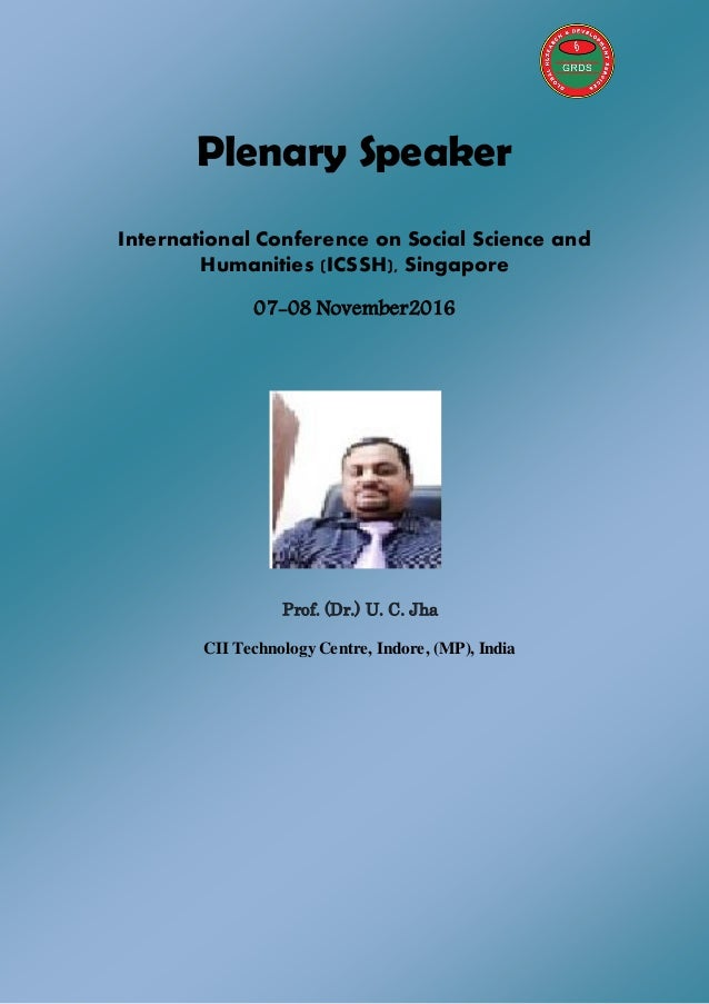 Plenary Speaker International Conference on Social Science and Humanities (ICSSH), Singapore 07-08 November2016 Prof. (Dr....