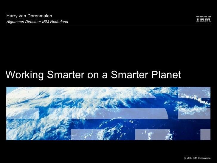 Working Smarter on a Smarter Planet Harry van Dorenmalen Algemeen Directeur IBM Nederland