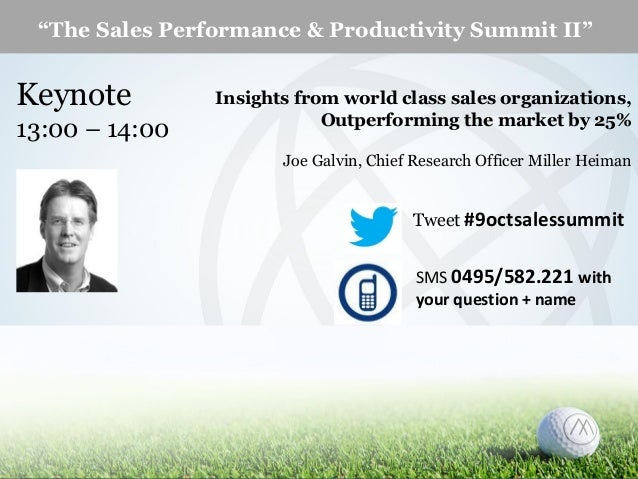 """The Sales Performance & Productivity Summit II""  Keynote 13:00 – 14:00  Insights from world class sales organizations, Ou..."