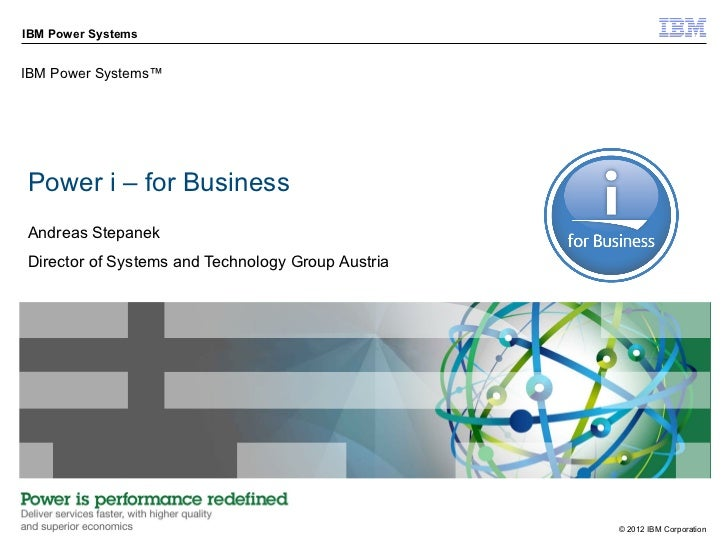 IBM Power SystemsIBM Power Systems™Power i – for BusinessAndreas StepanekDirector of Systems and Technology Group Austria ...