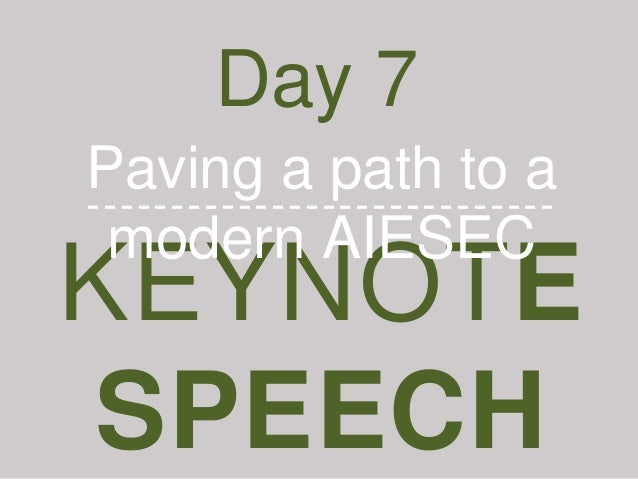 KEYNOTE SPEECH Day 7 Paving a path to a modern AIESEC ----------------------------