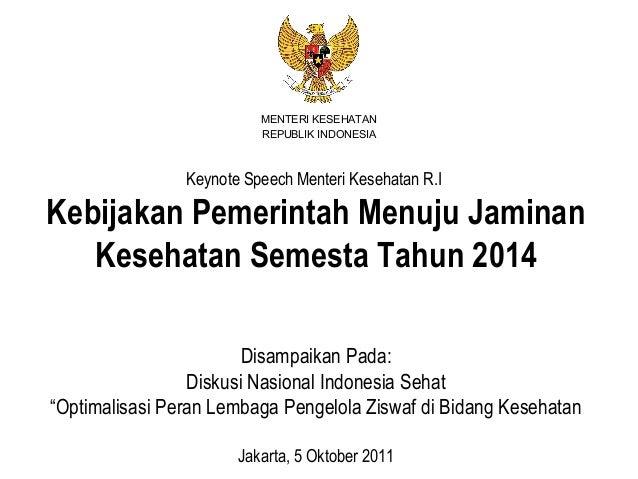 Keynote Speech Menteri Kesehatan R.IKebijakan Pemerintah Menuju JaminanKesehatan Semesta Tahun 2014Disampaikan Pada:Diskus...