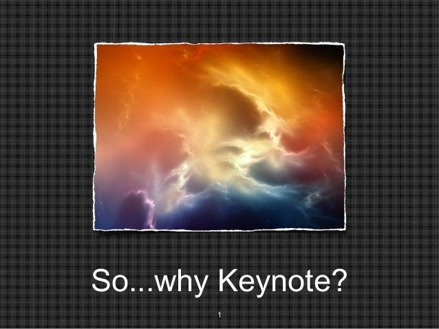 So...why Keynote? 1