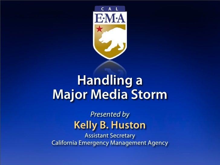 Handling a Major Media Storm             Presented by        Kelly B. Huston              Assistant Secretary California E...