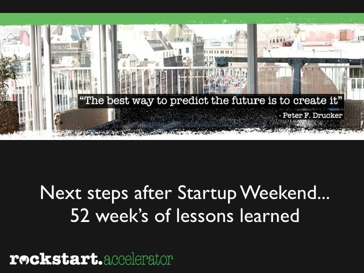 Next steps after Startup Weekend...   52 week's of lessons learned