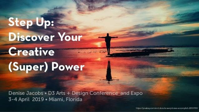 Step Up: Discover Your Creative (Super) Power https://pixabay.com/en/colors-bravery-brave-accomplish-2203720/ Denise Jacob...